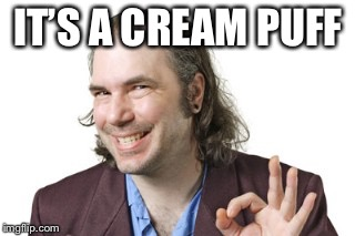 Sleazy Steve | IT'S A CREAM PUFF | image tagged in sleazy steve | made w/ Imgflip meme maker