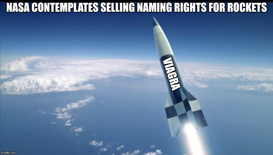 ROCKET IN BLUE | NASA CONTEMPLATES SELLING NAMING RIGHTS FOR ROCKETS VIAGRA | image tagged in rocket in blue | made w/ Imgflip meme maker