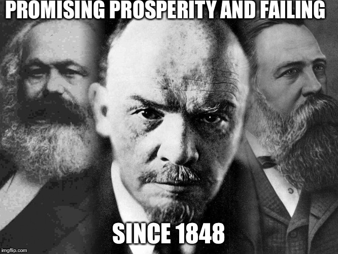 Communists | PROMISING PROSPERITY AND FAILING SINCE 1848 | image tagged in communists | made w/ Imgflip meme maker