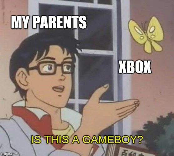 Is This A Pigeon Meme | MY PARENTS XBOX IS THIS A GAMEBOY? | image tagged in memes,is this a pigeon | made w/ Imgflip meme maker