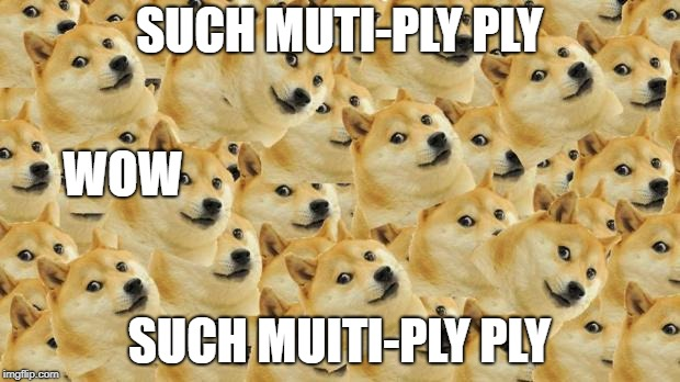 Multi Doge | SUCH MUTI-PLY PLY SUCH MUITI-PLY PLY WOW | image tagged in memes,multi doge | made w/ Imgflip meme maker