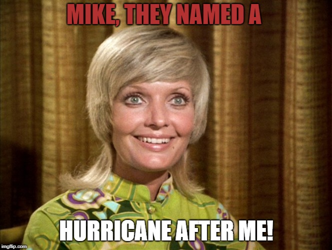 Florence is getting stronger! | MIKE, THEY NAMED A HURRICANE AFTER ME! | image tagged in hurricane,the brady bunch | made w/ Imgflip meme maker