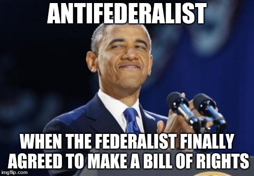 2nd Term Obama | ANTIFEDERALIST WHEN THE FEDERALIST FINALLY AGREED TO MAKE A BILL OF RIGHTS | image tagged in memes,2nd term obama | made w/ Imgflip meme maker