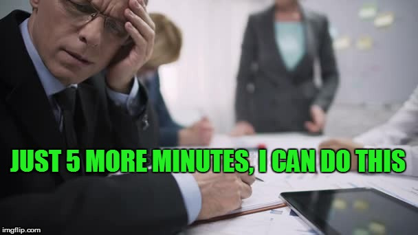 JUST 5 MORE MINUTES, I CAN DO THIS | made w/ Imgflip meme maker