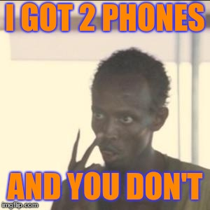 I got 2 phones | I GOT 2 PHONES AND YOU DON'T | image tagged in memes,look at me,phones,and you dont,you want it,funny | made w/ Imgflip meme maker