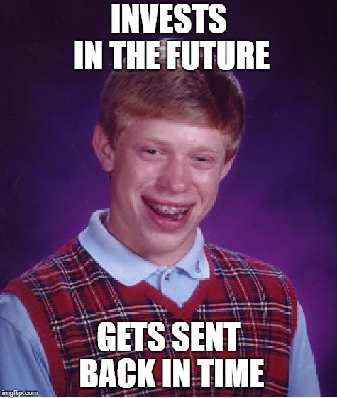 Bad Luck Brian Meme | INVESTS IN THE FUTURE GETS SENT BACK IN TIME | image tagged in memes,bad luck brian | made w/ Imgflip meme maker