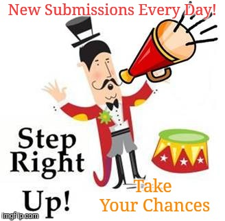 New Submissions Every Day! Take Your Chances | made w/ Imgflip meme maker