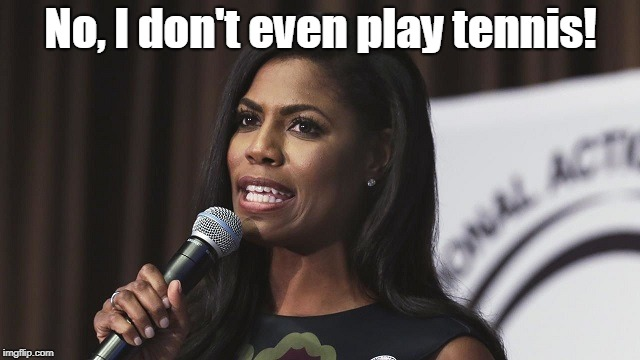 Serena Manigault-Newman | No, I don't even play tennis! | image tagged in memes,omarosa,serena | made w/ Imgflip meme maker