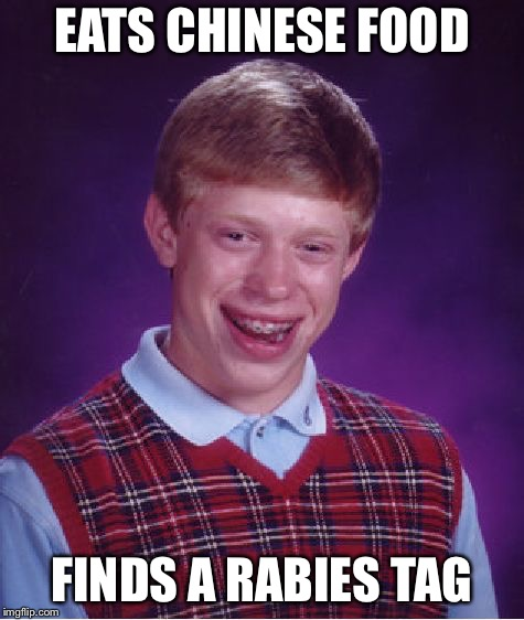 Bad Luck Brian Meme | EATS CHINESE FOOD FINDS A RABIES TAG | image tagged in memes,bad luck brian | made w/ Imgflip meme maker
