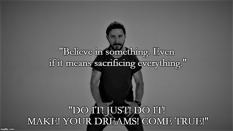 "Nike Parody |  ""Believe in something. Even if it means sacrificing everything.""; ""DO IT! JUST! DO IT! MAKE! YOUR DREAMS! COME TRUE!"" 