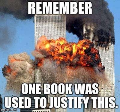 9/11 | REMEMBER ONE BOOK WAS USED TO JUSTIFY THIS. | image tagged in 9/11 | made w/ Imgflip meme maker