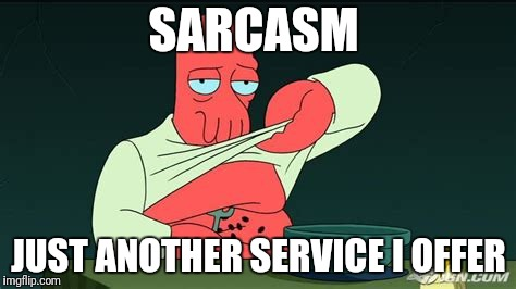 Zoidberg  | SARCASM JUST ANOTHER SERVICE I OFFER | image tagged in zoidberg | made w/ Imgflip meme maker