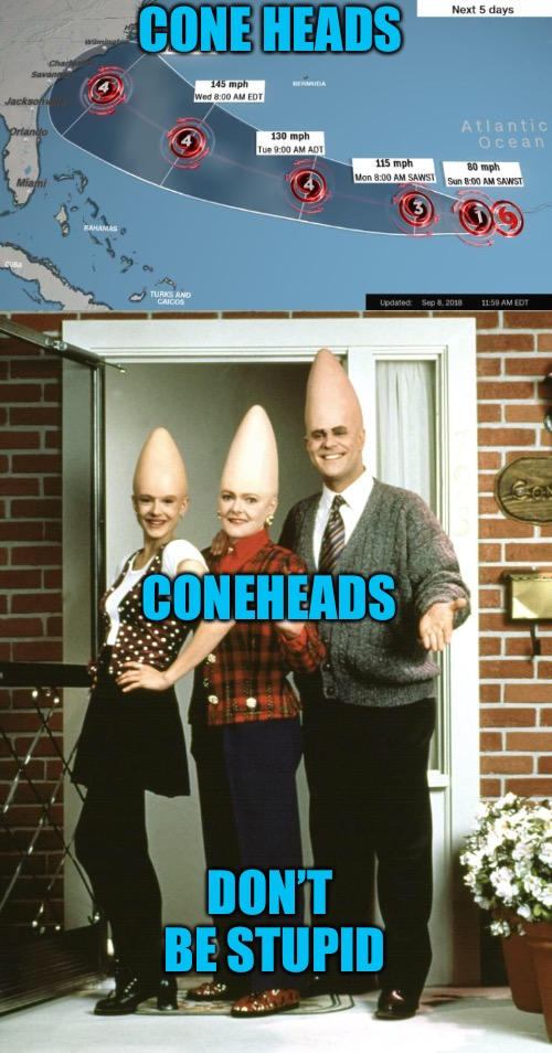 Coneheads  | CONE HEADS CONEHEADS DON'T BE STUPID | image tagged in conehead,evacuation,hurricane,virginia,danger zone,safety first | made w/ Imgflip meme maker