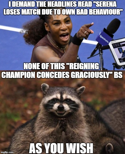 "Cant handle losing huh? | I DEMAND THE HEADLINES READ ""SERENA LOSES MATCH DUE TO OWN BAD BEHAVIOUR"" NONE OF THIS ""REIGNING CHAMPION CONCEDES GRACIOUSLY"" BS AS YOU WIS 