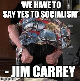 'WE HAVE TO SAY YES TO SOCIALISM'; - JIM CARREY | image tagged in jim carrey,socialism,bernie sanders,barack obama,hillary clinton,ron paul | made w/ Imgflip meme maker
