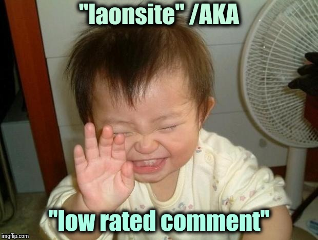 "Is it just me , or . . . ? | ""laonsite"" /AKA ""low rated comment"" 
