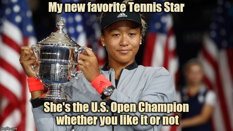 She deserved better New York fans | My new favorite Tennis Star She's the U.S. Open Champion whether you like it or not | image tagged in tennis,champions,new york,spoiled,baby cry | made w/ Imgflip meme maker