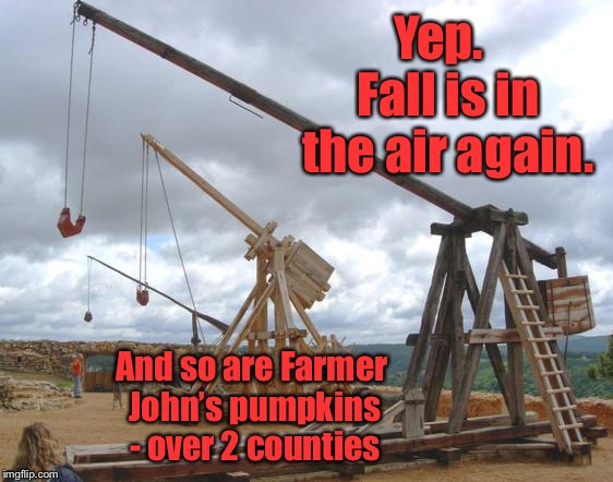 Smash Pumpkins anyone? | Yep.  Fall is in the air again. And so are Farmer John's pumpkins - over 2 counties | image tagged in punkin chunkin,fall,funny memes,drsarcasm,pumpkins,trebuchet | made w/ Imgflip meme maker