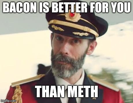Captain Obvious | BACON IS BETTER FOR YOU THAN METH | image tagged in captain obvious | made w/ Imgflip meme maker