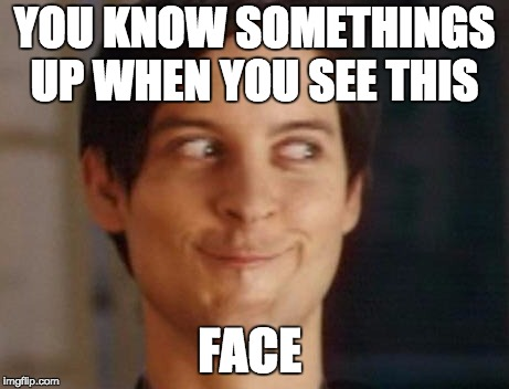 Spiderman Peter Parker Meme | YOU KNOW SOMETHINGS UP WHEN YOU SEE THIS FACE | image tagged in memes,spiderman peter parker | made w/ Imgflip meme maker