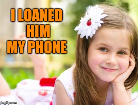 I LOANED HIM MY PHONE | made w/ Imgflip meme maker