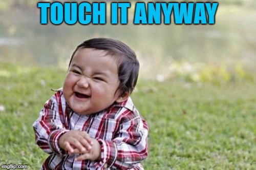 Evil Toddler Meme | TOUCH IT ANYWAY | image tagged in memes,evil toddler | made w/ Imgflip meme maker