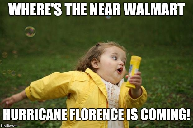 Running girl  | WHERE'S THE NEAR WALMART HURRICANE FLORENCE IS COMING! | made w/ Imgflip meme maker