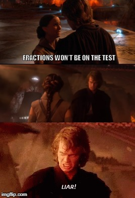 FRACTIONS WON'T BE ON THE TEST | image tagged in anakin star wars,padme,mustafar,liar,fractions | made w/ Imgflip meme maker