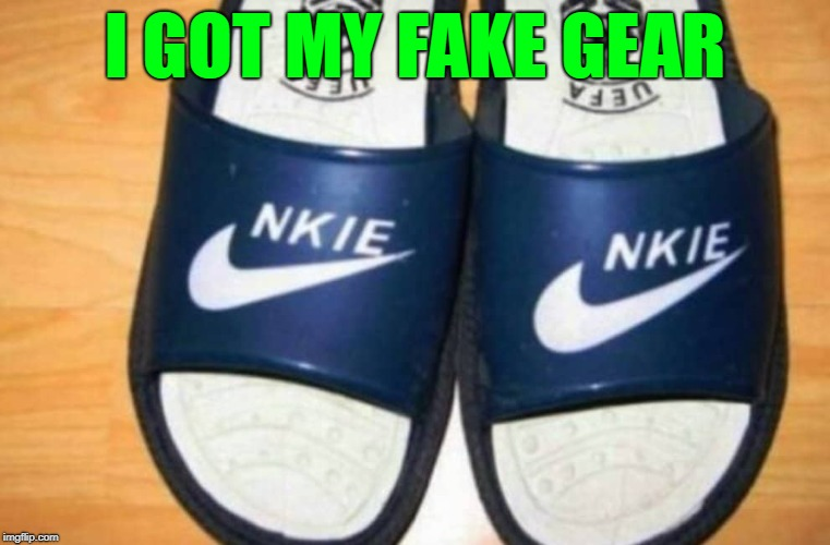 I GOT MY FAKE GEAR | made w/ Imgflip meme maker