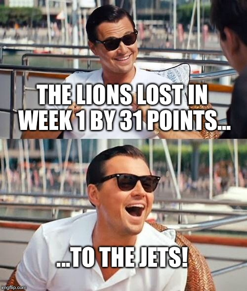 Wow Lions | THE LIONS LOST IN WEEK 1 BY 31 POINTS... ...TO THE JETS! | image tagged in memes,leonardo dicaprio wolf of wall street,detroit lions,jets,points,lose | made w/ Imgflip meme maker