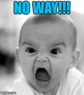 Angry Baby Meme | NO WAY!!! | image tagged in memes,angry baby | made w/ Imgflip meme maker