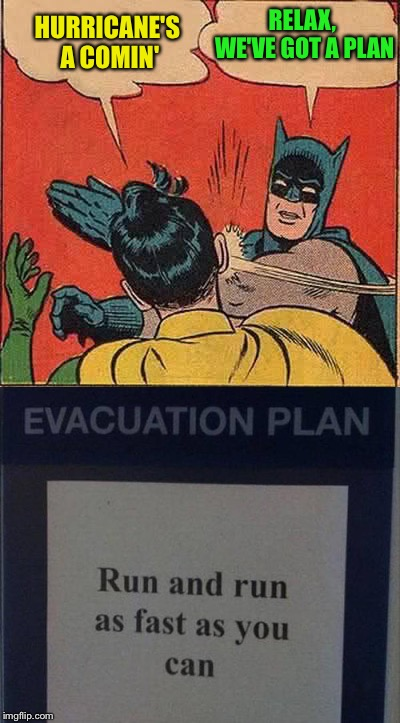 Hope people heed the warnings though. | HURRICANE'S A COMIN' RELAX, WE'VE GOT A PLAN | image tagged in batman slapping robin,evacuation,memes,funny | made w/ Imgflip meme maker