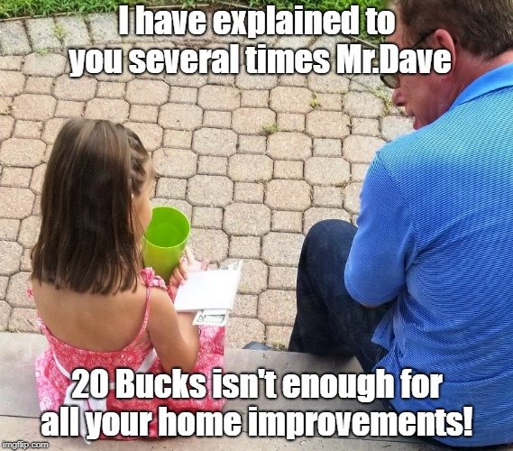 Explaining Home Improvements |  I have explained to you several times Mr.Dave; 20 Bucks isn't enough for all your home improvements! | image tagged in mia,u r home realty,dave griswold,lisa payne,new jersey | made w/ Imgflip meme maker