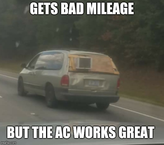 My brother took this on I-26 Sunday lol | GETS BAD MILEAGE BUT THE AC WORKS GREAT | image tagged in redneck engineering,jbmemegeek,fails,diy fails,diy | made w/ Imgflip meme maker