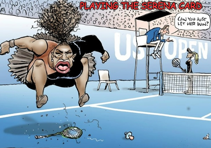 Playing the Serena card | PLAYING THE SERENA CARD | image tagged in sexism,racism,sore loser | made w/ Imgflip meme maker