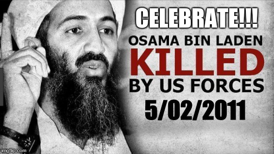 CELEBRATE!!! 5/02/2011 | image tagged in bin laden,killed | made w/ Imgflip meme maker