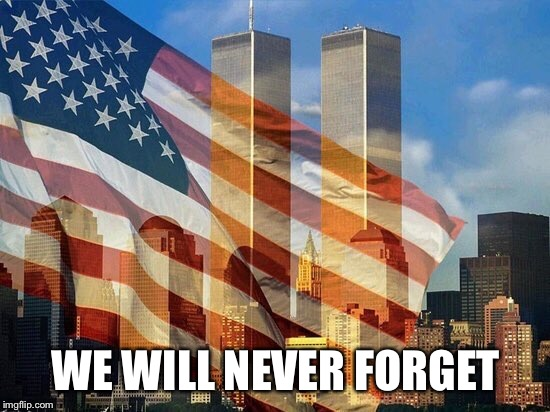 Where were you when our world came to a screeching halt?  |  WE WILL NEVER FORGET | image tagged in never forget,911,united we stand | made w/ Imgflip meme maker