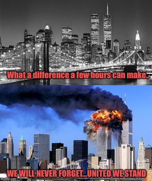 Never forgotten...2996 people lost their lives that day...9.11.01 forever in our hearts | What a difference a few hours can make.. WE WILL NEVER FORGET...UNITED WE STAND | image tagged in never forget,where were you,911,never forgotten | made w/ Imgflip meme maker