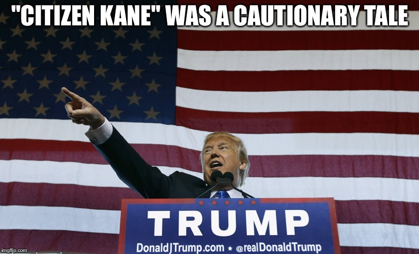 "A cautionary tale | ""CITIZEN KANE"" WAS A CAUTIONARY TALE 