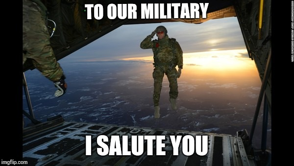 Thank you military men and women and their families. I can't thank you enough | TO OUR MILITARY I SALUTE YOU | image tagged in sept 11th,never forget | made w/ Imgflip meme maker