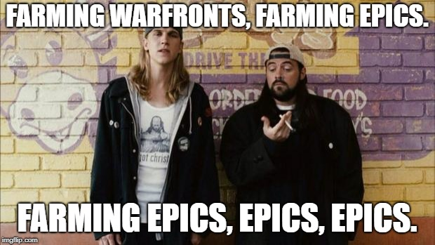 Jay and Silent Bob | FARMING WARFRONTS, FARMING EPICS. FARMING EPICS, EPICS, EPICS. | image tagged in jay and silent bob | made w/ Imgflip meme maker