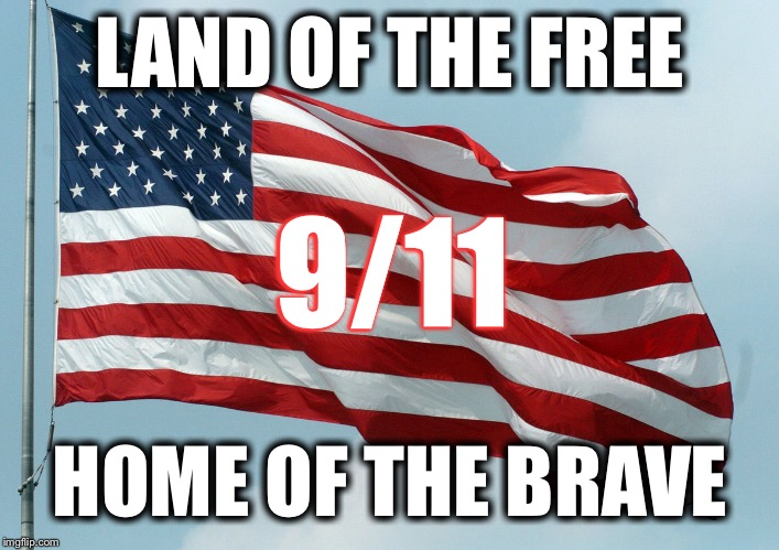God Bless America  | LAND OF THE FREE HOME OF THE BRAVE 9/11 | image tagged in us flag waving,9/11 | made w/ Imgflip meme maker