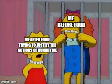 ME BEFORE FOOD ME AFTER FOOD TRYING TO JUSTIFY THE ACTIONS OF HUNGRY ME | image tagged in the simpsons,simpsons meme,the simpsons meme,memes,after food,before and after | made w/ Imgflip meme maker