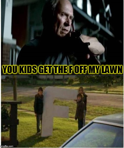 Gran Torino 2. The Rated G Version.  |  YOU KIDS GET THE F OFF MY LAWN | image tagged in memes,clint eastwood,grand torino,rated g,get the f off my lawn,mad clint eastwood | made w/ Imgflip meme maker