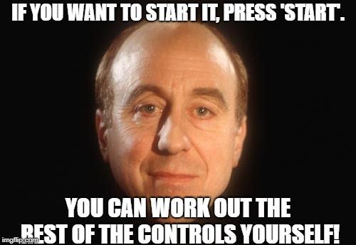 IF YOU WANT TO START IT, PRESS 'START'. YOU CAN WORK OUT THE REST OF THE CONTROLS YOURSELF! | image tagged in holly red dwarf | made w/ Imgflip meme maker