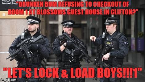 """DRUNKEN BUM REFUSING TO CHECKOUT OF ROOM 1 AT BLOSSOMS GUEST HOUSE IN CLIFTON?"" ""LET'S LOCK & LOAD BOYS!!!1"" 