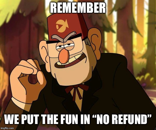 "Gravity Falls | REMEMBER WE PUT THE FUN IN ""NO REFUND"" 