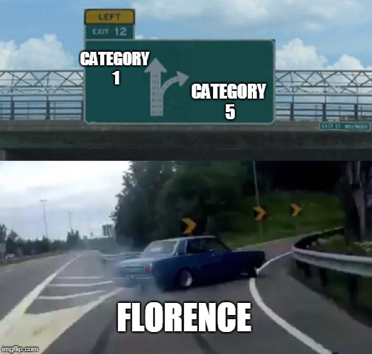 Left Exit 12 Off Ramp Meme | CATEGORY 1 CATEGORY 5 FLORENCE | image tagged in memes,left exit 12 off ramp | made w/ Imgflip meme maker