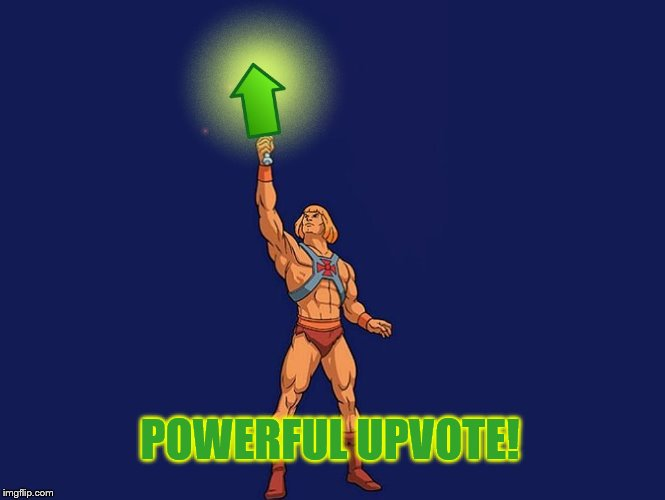 He-Man Upvote | POWERFUL UPVOTE! | image tagged in he-man upvote | made w/ Imgflip meme maker