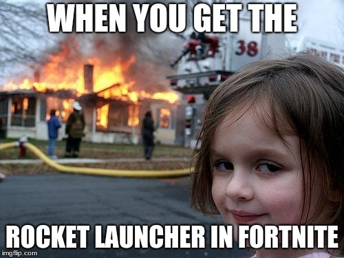 Disaster Girl Meme | WHEN YOU GET THE ROCKET LAUNCHER IN FORTNITE | image tagged in memes,disaster girl | made w/ Imgflip meme maker